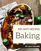 333 Tasty Baking Recipes: Not Just a Baking Cookbook! (English Edition)