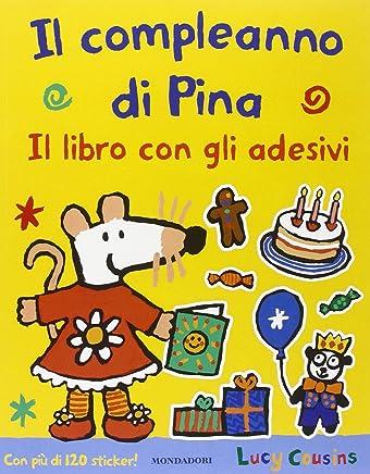 Il compleanno di Pina. Con adesivi. Ediz. illustrata