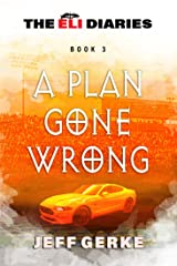 A Plan Gone Wrong (The Eli Diaries Book 3) Kindle Edition