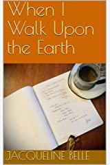 When I Walk Upon the Earth Kindle Edition