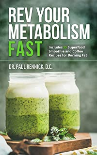 Rev Your Metabolism Fast: Lose Weight Using Coconut Oil and Keto Metabolic Nutrition with 25 Superfood Smoothie and Coffee Recipes