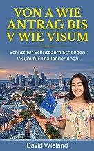 Von A wie Antrag bis V wie Visum: Schritt für Schritt zum Schengen Visum für Thailänderinnen (German Edition)