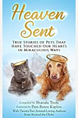 Heaven Sent: True Stories of Pets That Have Touched Our Hearts in Miraculous Ways Kindle Edition