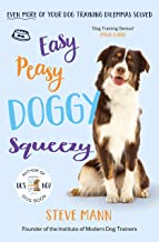 Easy Peasy Doggy Squeezy: Even more of your dog training dilemmas solved! (English Edition)