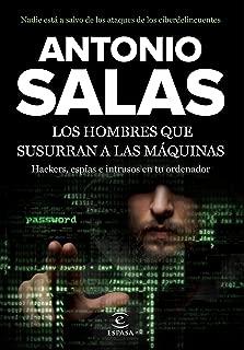 Los hombres que susurran a las máquinas: Hackers, espías e intrusos en tu ordenador (Spanish Edition)
