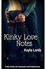 Kinky Love Notes: Erotic Poetry for Dominants and Submissives Kindle Edition