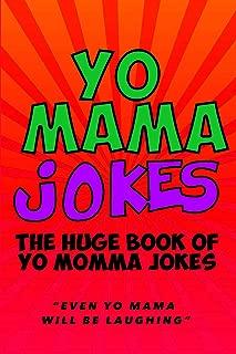 Yo Mama Jokes: The Ultimate Yo Mama Joke Book - Even Yo Momma Will be Laughing: Hilarious Yo Mama Jokes (Jokes for Kids 3)