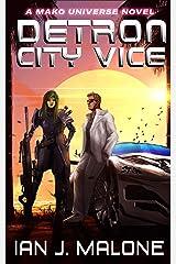 Detron City Vice: A Mako Universe Novel Kindle Edition
