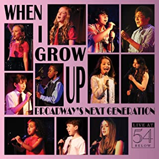 When I Grow Up: Broadway's Next Generation (Live at 54 Below)