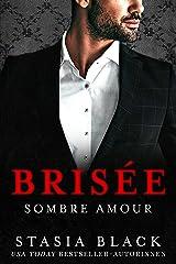 Brisée: une Sombre Romance de Milliardaire (Sombre Amour t. 2) Format Kindle