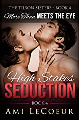 More Than Meets the Eye: High Stakes Seduction - Book 4 - Angela Kindle Edition
