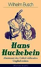 """Hans Huckebein - Abenteuer des Unheil stiftenden Unglücksraben (Illustrierte Ausgabe): Eine Bildergeschichte des Autors von """"Max und Moritz"""", """"Plisch und Plum"""" und """"Die fromme Helene"""" (German Edition)"""