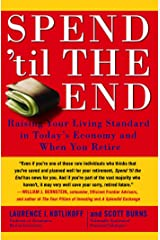 Spend 'Til the End: The Revolutionary Guide to Raising Your Living Standard--Today and When You Retire Kindle Edition