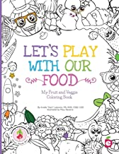 Let's Play with Our Food: My Fruit and Veggie Coloring Book