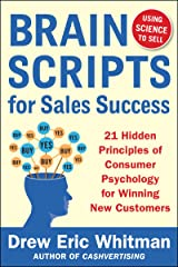BrainScripts for Sales Success: 21 Hidden Principles of Consumer Psychology for Winning New Customers Kindle Edition