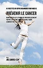 61 Recettes de Repas organiques pour aider à prévenir le cancer: Renforcer et Stimuler naturellement votre système immunitaire pour combattre le cancer (French Edition)