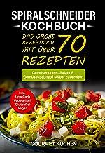 Spiralschneider Kochbuch: Das große Rezeptbuch mit über 70