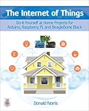 The Internet of Things: Do-It-Yourself at Home Projects for Arduino, Raspberry Pi and BeagleBone Black (English Edition)