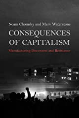 Consequences of Capitalism: Manufacturing Discontent and Resistance Kindle Edition