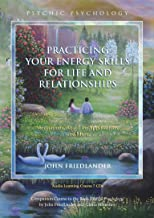 Practicing Your Energy Skills for Life and Relationships: Meditations, Real-Life Applications, and More (Psychic Psychology)