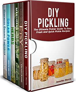 DIY Projects 6 in 1 Box Set: DIY Pickling, Etsy-The Ultimate Beginners Guide to Sell Crafts,Marijuana Horticulture, Dry Yo...