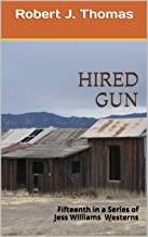 HIRED GUN: Fifteenth in a Series of Jess Williams Westerns (A Jess Williams Western Book 15)