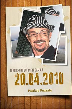 20 04 2010 -Il Giorno In Cui Tutto Cambiò (Italian Edition)