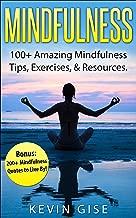 Mindfulness: 100+ Amazing Mindfulness Tips, Exercises & Resources