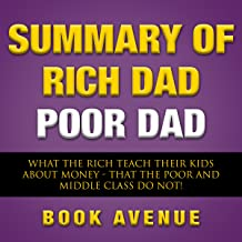 Summary of Rich Dad Poor Dad: What the Rich Teach Their Kids About Money That the Poor and Middle Class Do Not! - by Robert T. Kiyosaki