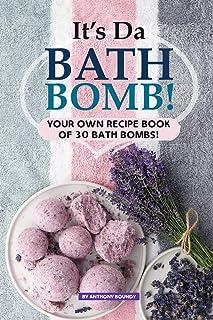 It's Da Bath Bomb!: Your Own Recipe Book of 30 Bath Bombs!