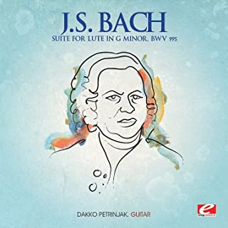 J.S. Bach: Suite for Lute in G Minor, BWV 995 (Digitally Remastered)