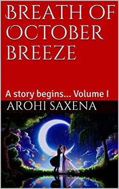 Breath of October breeze: A story begins... Volume I