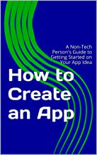 How to Create an App: A Non-Tech Person's Guide to Getting Started on Your App Idea