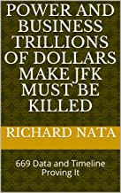 Power and Business Trillions of Dollars Make JFK Must Be Killed: 669 Data and Timeline Proving It