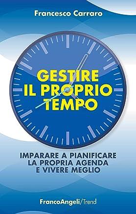 Gestire il proprio tempo: Imparare a pianificare la propria agenda e vivere meglio (Trend Vol. 231)