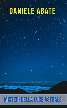 Misteri della Luce Astrale (Esoterico e Metafisico Vol. 12)