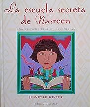 La escuela secreta de Nasreen / Nasreen's Secret School: Una historia real de Afganistan / A True Story from Afghanistan (Spanish Edition)