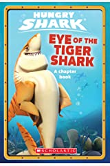 Eye of the Tiger Shark (Hungry Shark Chapter Book #2) Kindle Edition