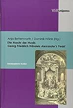 Die Macht der Musik: Georg Friedrich HAndels Alexanderas Feast: InterdisziplinAre Studien