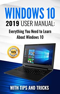 Windows 10: 2019 User Manual . Everything You Need to Learn About Windows 10 (2019 updated MS Windows 10 user guides with tips and tricks Book 1)