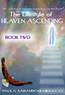 The Lifestyle of Heaven Ascending Book 2: You Can Live in Heaven More Than On The Earth