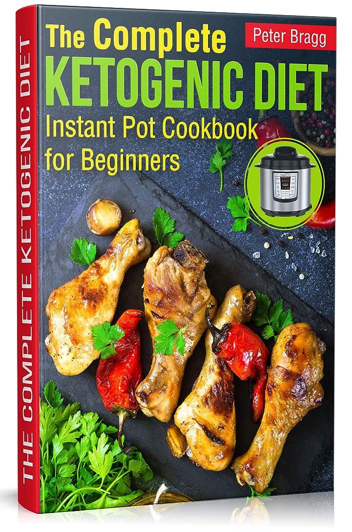 胚芽手伝うホテルThe Complete Ketogenic Diet: Instant Pot Cookbook for Beginners (ketogenic diet instant pot cookbook, what is ketogenic diet, ketogenic diet books for beginners) (English Edition)