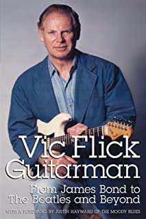VIC FLICK, GUITARMAN: FROM JAMES BOND TO THE BEATLES AND BEYOND