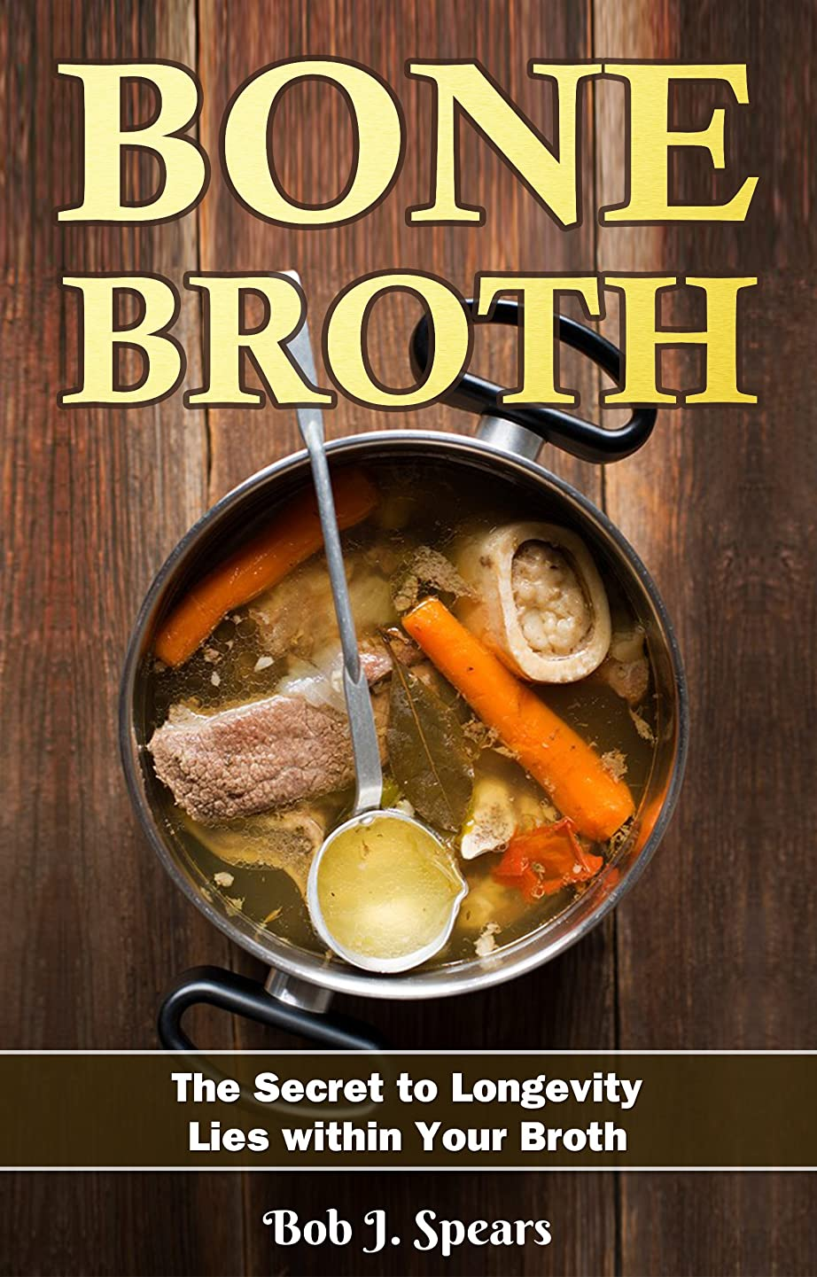Bone Broth: The Secret to Longevity Lies Within Your Broth (English Edition)