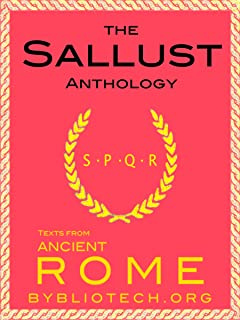 The Sallust Anthology: The Catiline Conspiracy and The Jugurthine War (Illustrated) (Texts From Ancient Rome Book 9) (English Edition)