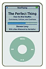 The Perfect Thing: How the iPod Shuffles Commerce, Culture, and Coolness Kindle Edition