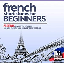 French Short Stories for Beginners: 20 Stories to Help You Learn to Speak French and Expand Your Vocabulary the Fast and Easy Way
