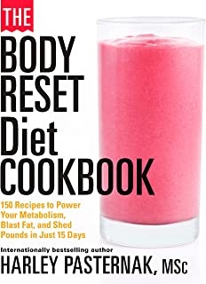 The Body Reset Diet Cookbook: 150 Recipes to Power Your Metabolism, Blast Fat, and Shed Pounds in Just 15 Days
