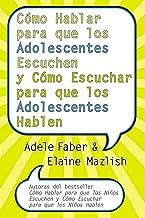 Cómo Hablar para que los Adolescentes Escuchen y Cómo Escuchar (Spanish Edition)