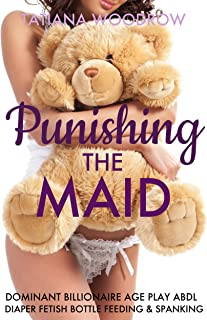 Punishing the Maid: Dominant Billionaire Age Play ABDL Diaper Fetish Bottle Feeding & Spanking (English Edition)